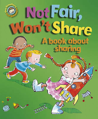 Our Emotions and Behaviour: Not Fair, Won't Share - A book about sharing, Sue Gr
