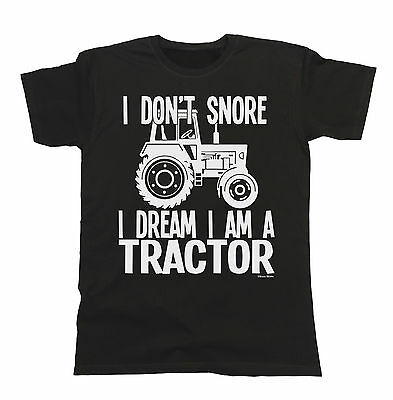 I Don`t Snore I Dream I`m A TRACTOR T-Shirt Mens Ladies Unisex Farmer