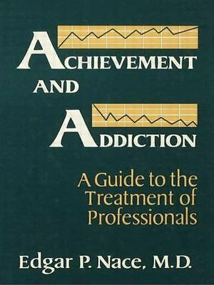 Achievement and Addiction : A Guide to the Treatment of Professionals by...