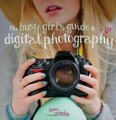 The Busy Girl's Guide to Digital Photography NEW BOOK