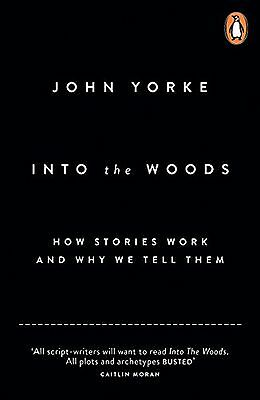 Into The Woods: How Stories Work and Why We Tell Them NEW BOOK