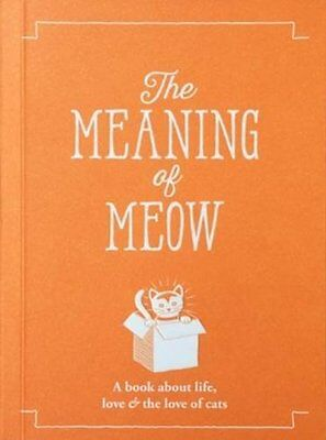 The Meaning of Meow: A Book About Life, Love & the Love of Cats (The Meaning of