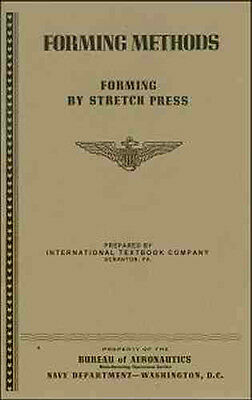 Forming Aircraft SHeeT MeTaL in a STRETCH PRESS - US Navy World War 2 book