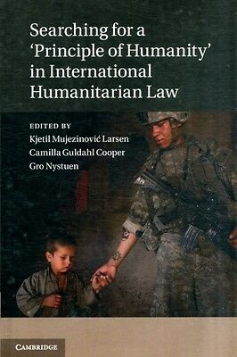 Searching for a 'Principle of Humanity' in International Humanitarian Law (Hard.