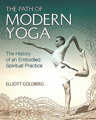 The Path of Modern Yoga: The History of an Embodied Spiritual Practice New Hardc