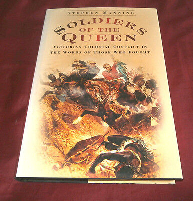 SOLDIERS OF THE QUEEN. VICTORIAN COLONIAL CONFLICT. Stephen Manning. 2009. Illus