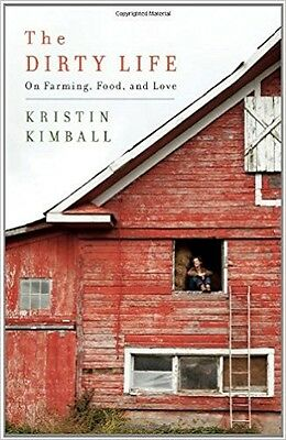 von Kristin Kimball: The Dirty Life: On Farming, Food, and Love