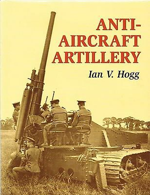 ANTI-AIRCRAFT ARTILLERY By HOGG 2002 1ST EDN HBDJ FINE CONDITION