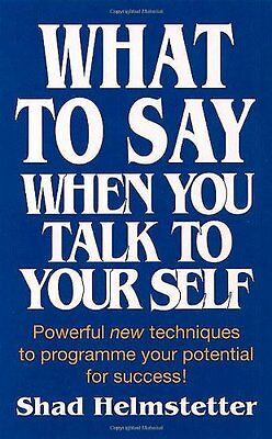 What to Say When You Talk to Your Self [ Yourself ],Shad Helmstetter