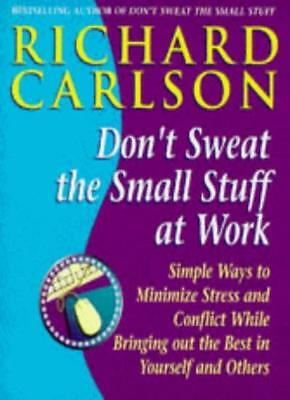 Don't Sweat the Small Stuff at  Work: Simple ways to minimize stress and confl,