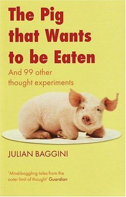The Pig That Wants to be Eaten: And Ninety-nine Other Thought Experiments,Julia