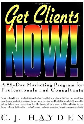 Get Clients Now!: 28-day Marketing Program for Professionals and Consultants,C.