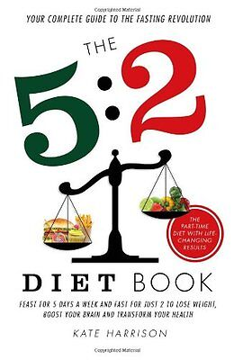 The 5:2 Diet Book: Feast for 5 Days a Week and Fast for just 2 to Lose Weight,,