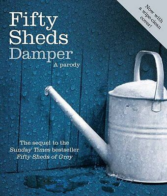 Fifty Sheds Damper: A parody (Fifty Sheds of Grey),C. T. Grey
