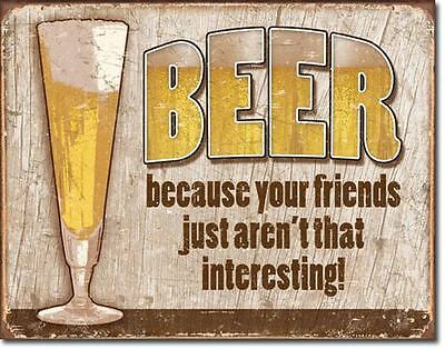 Classic Beer Because Your Friends Aren't That Interesting Tin Sign 16 x 13in