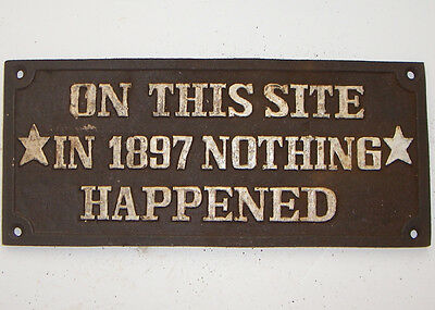 On This Site In 1897 Nothing Happened - Cast Iron Plaque