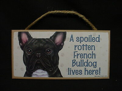 FRENCH BULLDOG A Spoiled Rotten DOG SIGN wood PLAQUE puppy Black Frenchie NEW