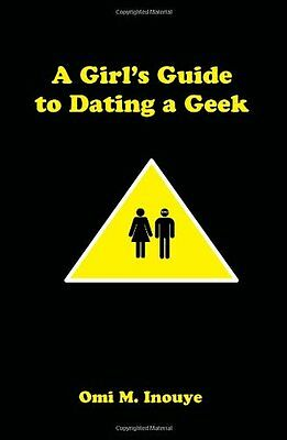 A Girl's Guide to Dating a Geek,Omi M. Inouye