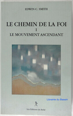 Le chemin de la foi I Le mouvement ascendant Edwin C. Smith 1997
