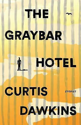 The Graybar Hotel : Stories by Curtis Dawkins story collection Hardcover NEW