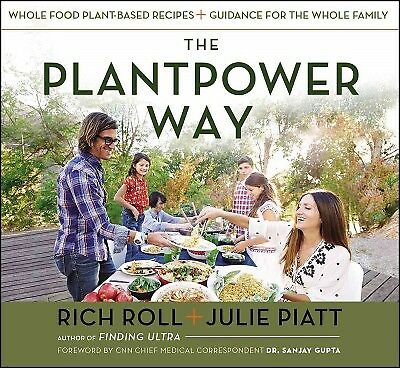 The Plantpower Way: Whole Food Plant-Based Recipes and Guidance for the Whole Fa