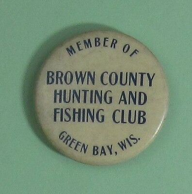 Very Old Green Bay Wisconsin Hunting & Fishing Club Button (see back picture)