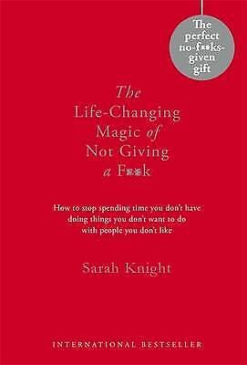 The Life-Changing Magic of Not Giving a F**k, Sarah Knight