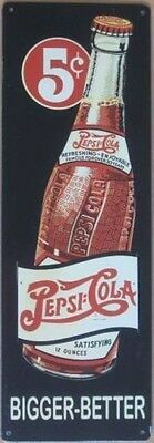 Pepsi Cola 5¢ Cent Bottle Bigger Better Metal Sign New