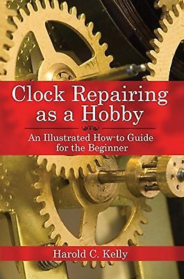 CLOCK REPAIRING AS A HOBBY: An Illustrated How-to Guide for the Begi... NEW BOOK