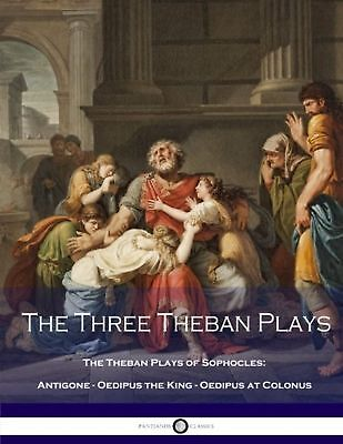 The Three Theban Plays: Antigone - Oedipus the King - Oedipus at Col... NEW BOOK