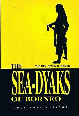 Edwin H Gomes THE SEA DYAKS OF BORNEO History with photos Softcover 2007