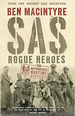 SAS: Rogue Heroes - the Authorized Wartime History,Ben MacIntyre