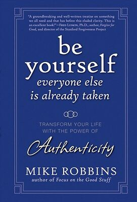Be Yourself, Everyone Else is Already Taken: Transform Your Life with the Power.