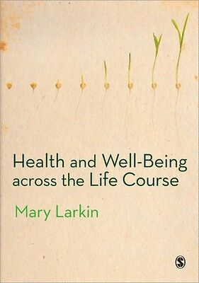 Health and Well-Being Across the Life Course (Paperback), Larkin, Mary, 9780857.