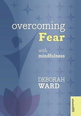 Overcoming Fear with Mindfulness (Paperback), Ward, Deborah, 9781847092861