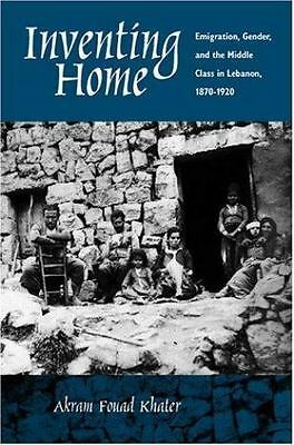 Inventing Home : Emigration, Gender, and the Middle Class in Lebanon,...