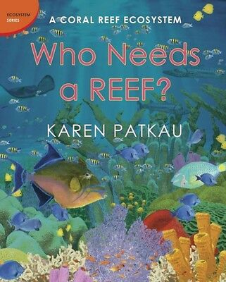 Who Needs a Reef? : A Coral Ecosystem (Hardcover), Karen Patkau, 9781770493902