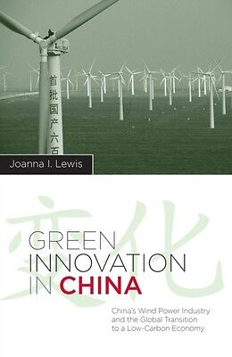 Green Innovation in China: China's Wind Power Industry and the Global Transitio.