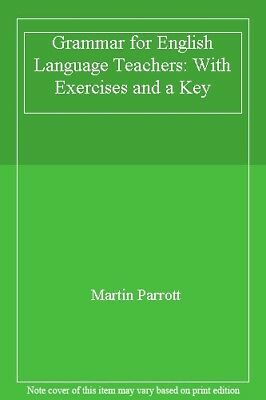 Grammar for English Language Teachers: With Exercises and a Key,Martin Parrott