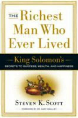 The Richest Man Who Ever Lived : King Solomon's Secrets to Success, Wealth,...