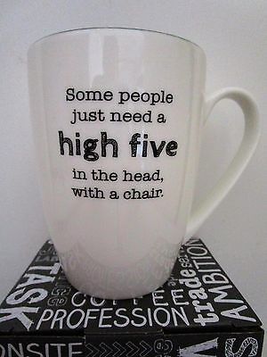 "Novelty Mug ""some People Just Need A High Five In The Head With A Chair"" Bnib"