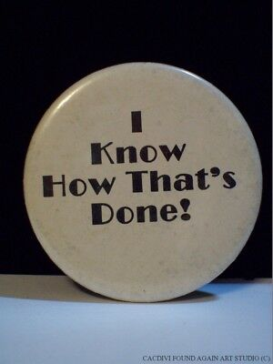 Vintage I Know How That's Done! Pin Slogan Pinback Badge Button