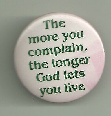 Comic Pin Pinback Button    The More You Complain The Longer God Lets You Live