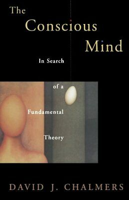 The Conscious Mind: In Search of a Fundamental Theory-David John Chalmers