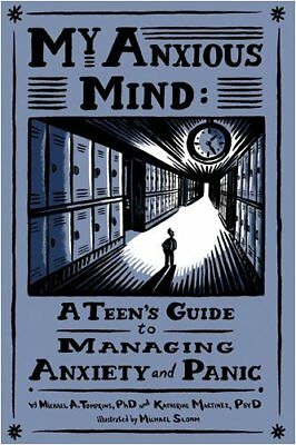 My Anxious Mind: A Teen's Guide to Managing Anxiety and Panic-Michael A. Tompkin