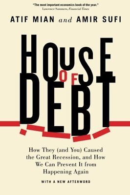 House of Debt: How They (and You) Caused the Great Recession, and How We Can Pre