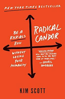 Radical Candor: Be a Kick-Ass Boss Without Losing Your Humanity-Kim Scott