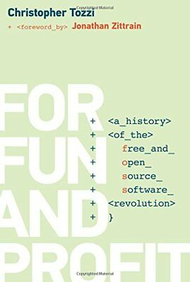 History of Computing: For Fun and Profit: A History of the Free and Open Source