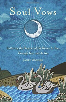Soul Vows: Gathering the Presence of the Divine in You, Through You, and As You-