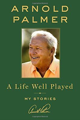 A Life Well Played: My Stories-Arnold Palmer